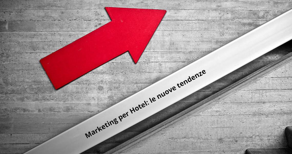 Il ritorno del Marketing per Hotel: le nuove tendenze