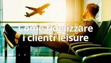 Come fidelizzare i clienti leisure