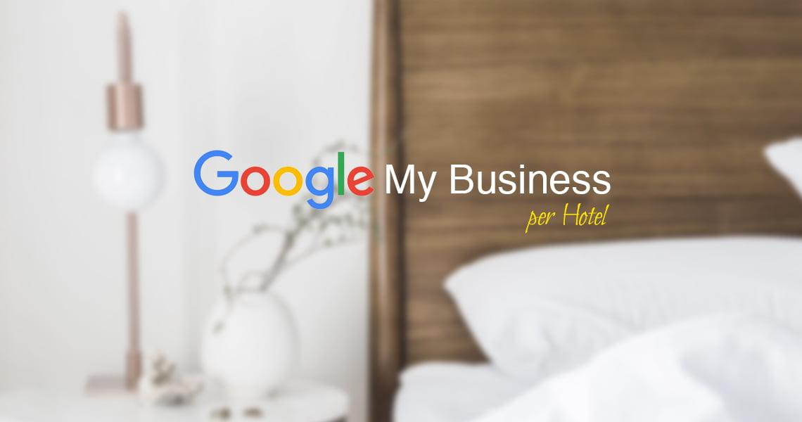Google My Business per hotel: come possiamo utilizzarlo al meglio