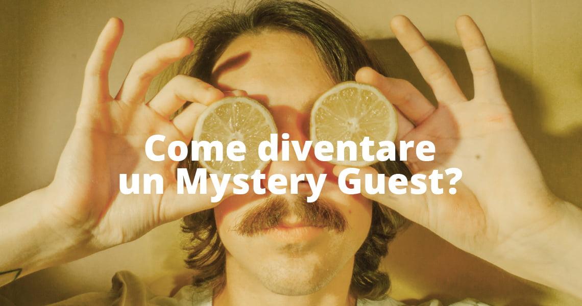 Come diventare un mystery guest