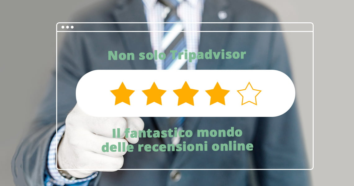 Non solo Tripadvisor: il fantastico mondo delle recensioni online