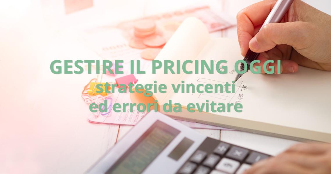 Gestire il pricing oggi, strategie vincenti ed errori da evitare